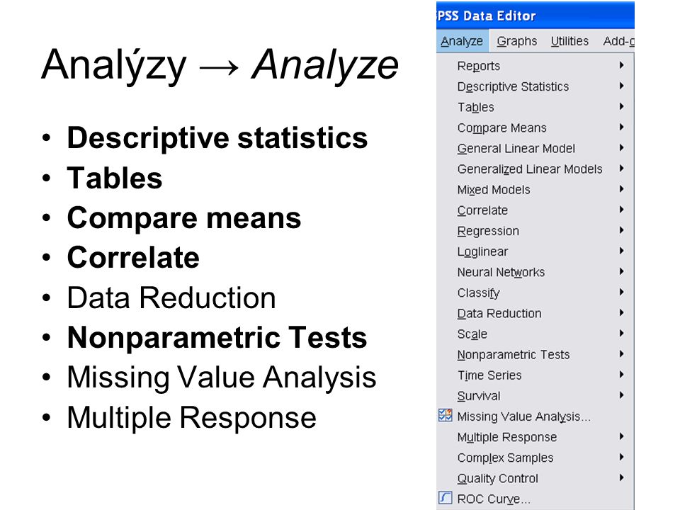 Analýzy → Analyze Descriptive statistics Tables Compare means Correlate Data Reduction Nonparametric Tests Missing Value Analysis Multiple Response