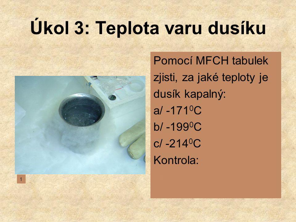 Úkol 3: Teplota varu dusíku Pomocí MFCH tabulek zjisti, za jaké teploty je dusík kapalný: a/ -171 0 C b/ -199 0 C c/ -214 0 C Kontrola: -199 0 C 1