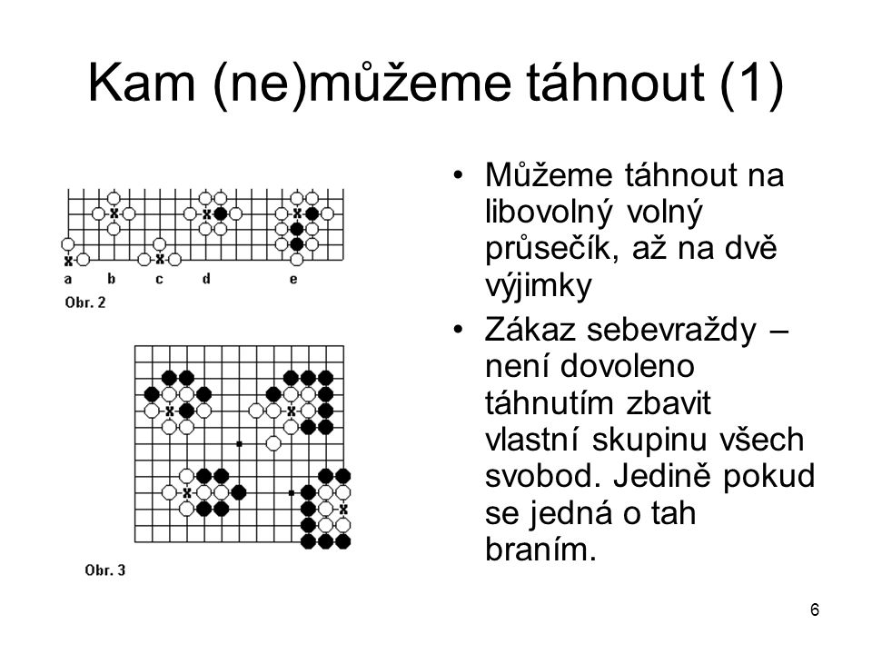 """7 Kam (ne)můžeme táhnout (2) Druhým zakázaným tahem je opakování pozice – ko (japonsky """"nekonečný )."""