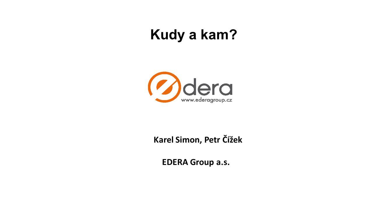 Karel Simon, Petr Čížek EDERA Group a.s. Kudy a kam?