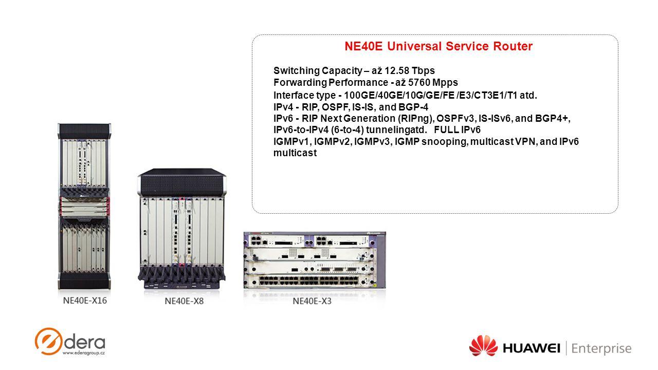NE40E Universal Service Router Switching Capacity – až 12.58 Tbps Forwarding Performance - až 5760 Mpps Interface type - 100GE/40GE/10G/GE/FE /E3/CT3E