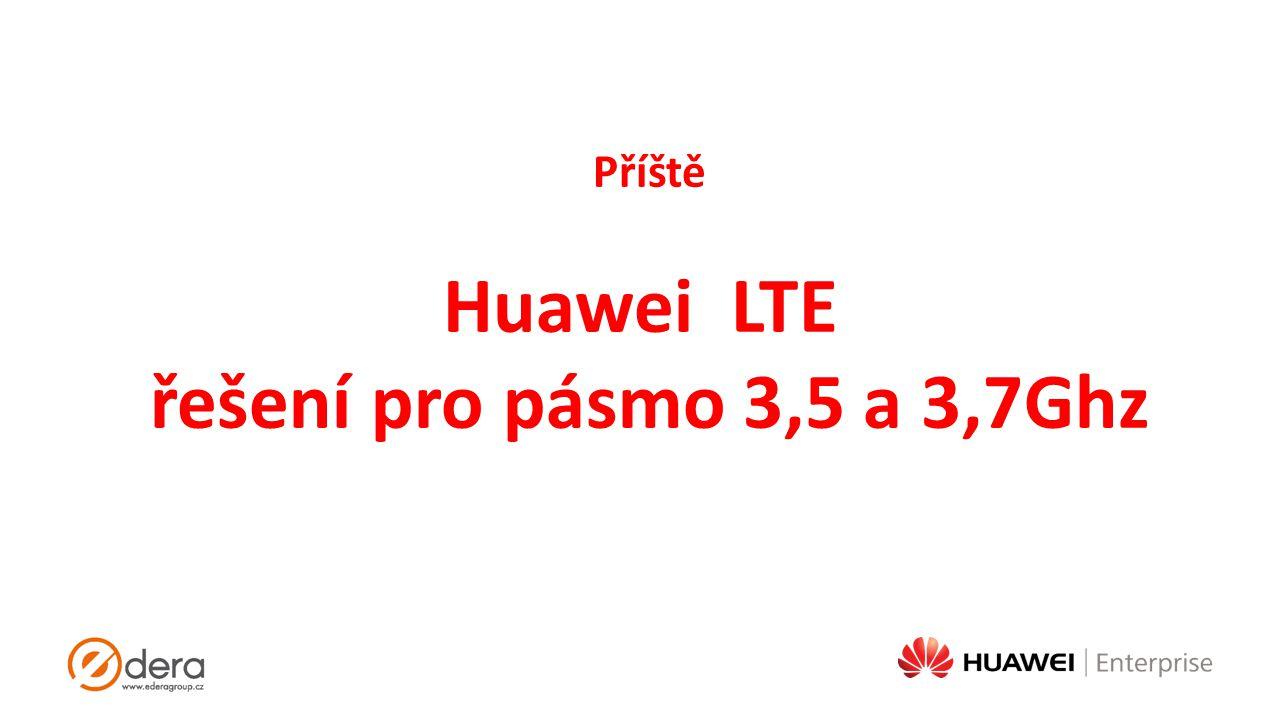 Příště Huawei LTE řešení pro pásmo 3,5 a 3,7Ghz