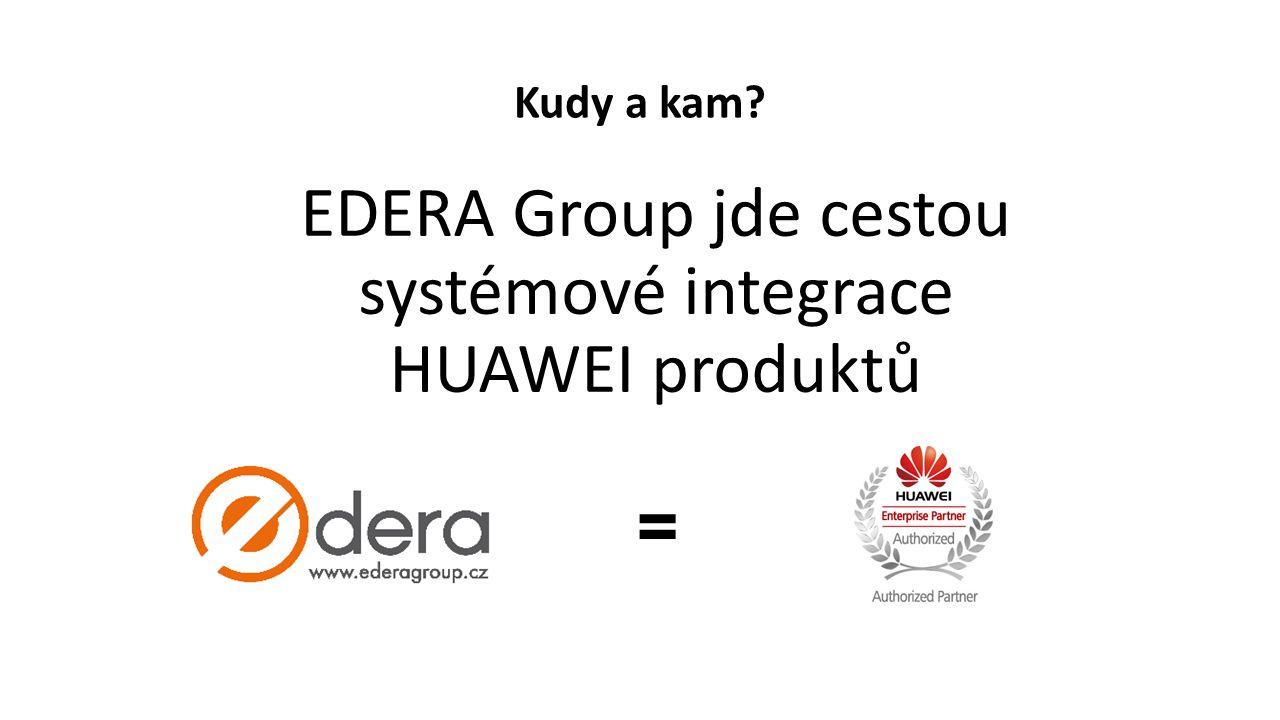 EDERA Group jde cestou systémové integrace HUAWEI produktů = Kudy a kam?
