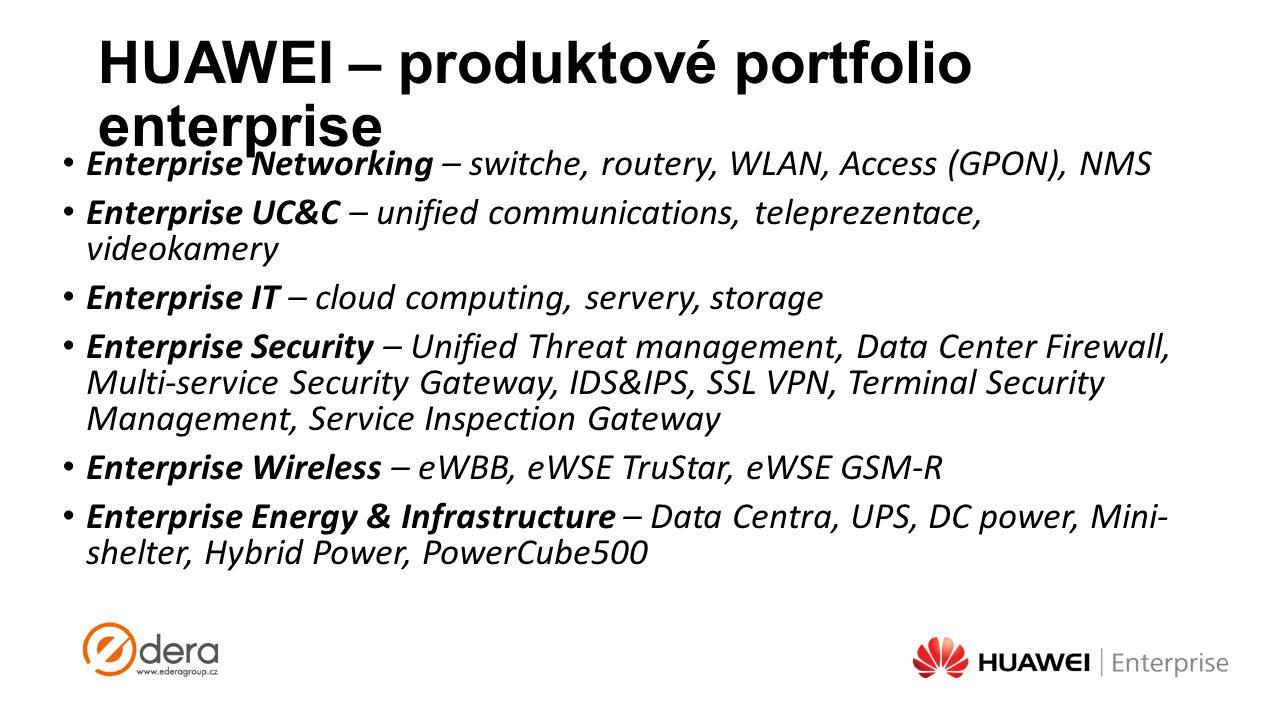 HUAWEI – produktové portfolio enterprise Enterprise Networking – switche, routery, WLAN, Access (GPON), NMS Enterprise UC&C – unified communications,