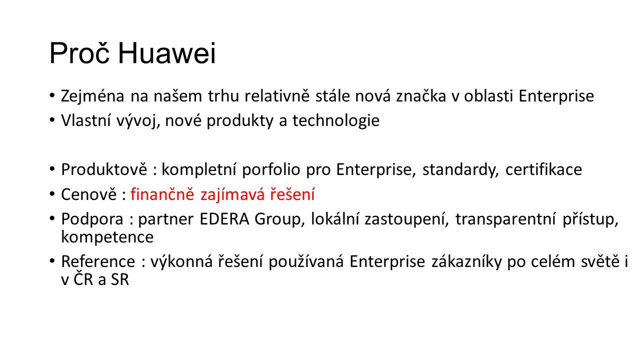 Proč Huawei Zejména na našem trhu relativně stále nová značka v oblasti Enterprise Vlastní vývoj, nové produkty a technologie Produktově : kompletní p