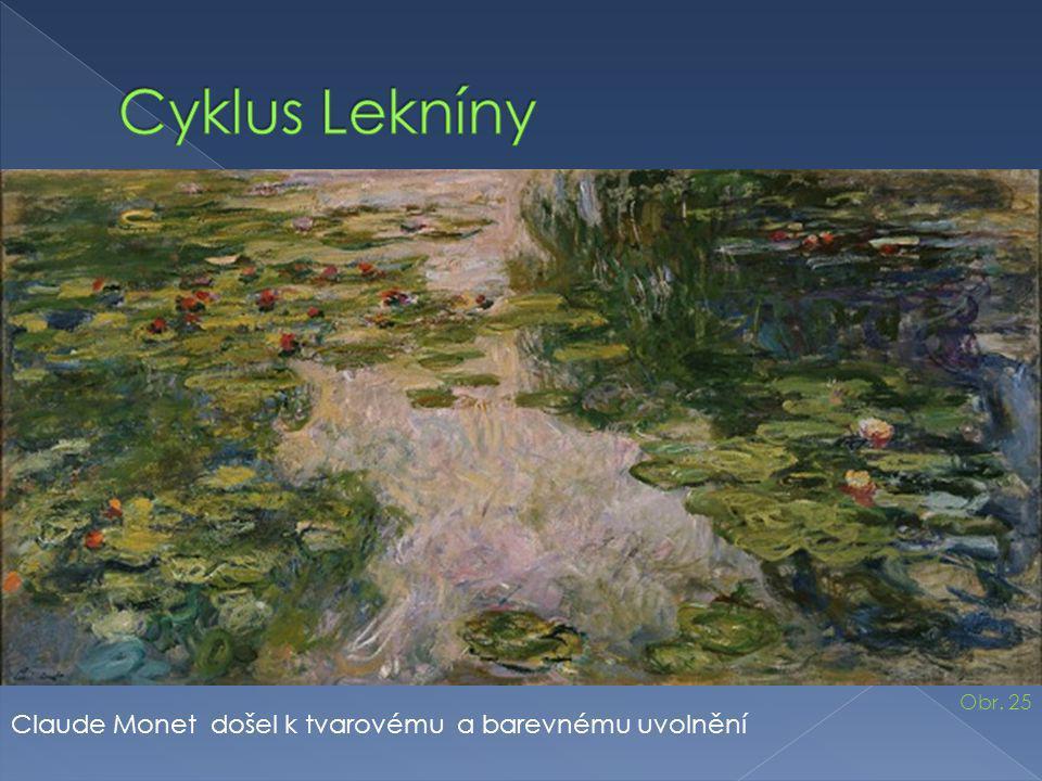 Claude Monet došel k tvarovému a barevnému uvolnění Obr. 25