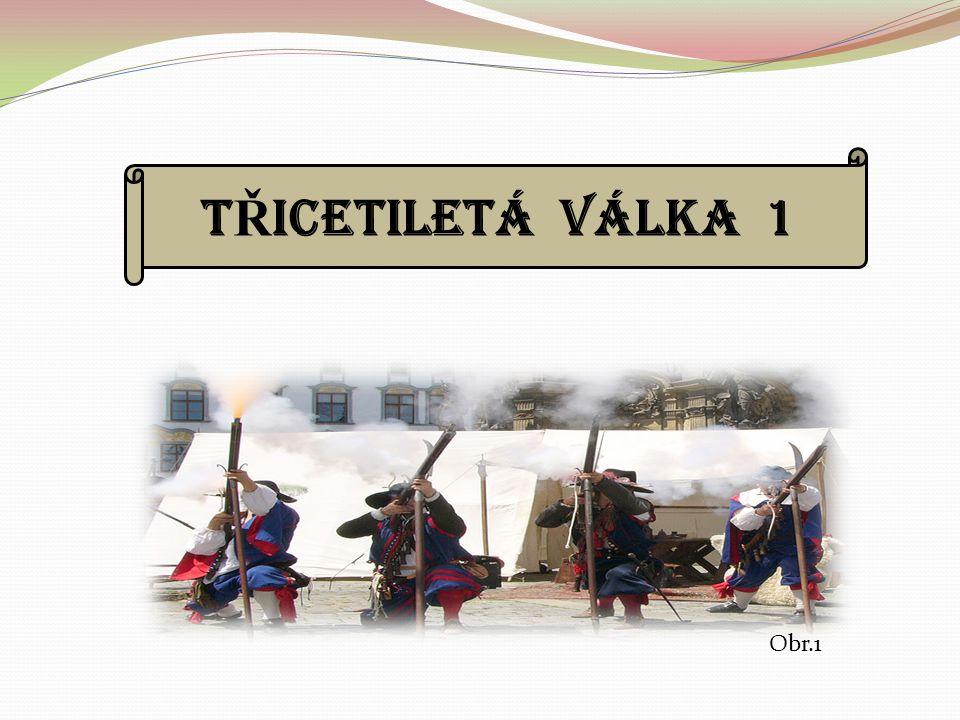 T Ř ICETILETÁ VÁLKA 1 Obr.1