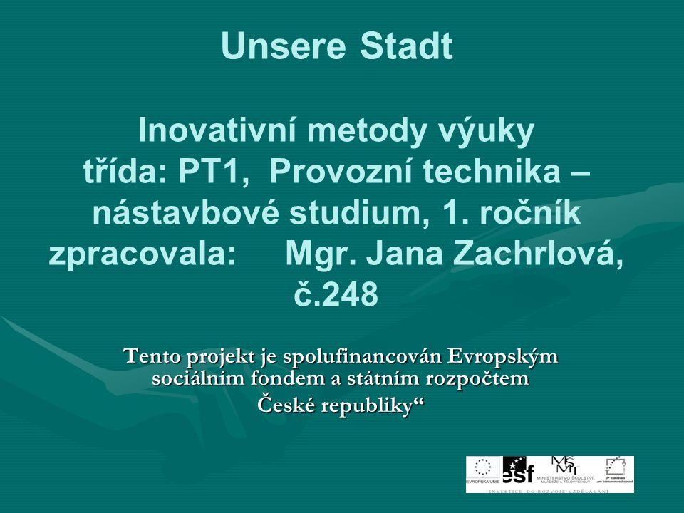 Unsere Stadt Inovativní metody výuky třída: PT1, Provozní technika – nástavbové studium, 1.