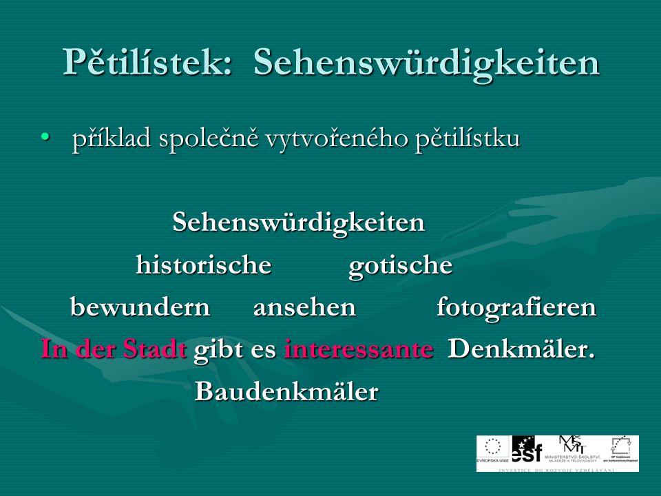 Pětilístek: Sehenswürdigkeiten příklad společně vytvořeného pětilístku příklad společně vytvořeného pětilístkuSehenswürdigkeiten historische gotische historische gotische bewundern ansehenfotografieren bewundern ansehenfotografieren In der Stadt gibt es interessante Denkmäler.