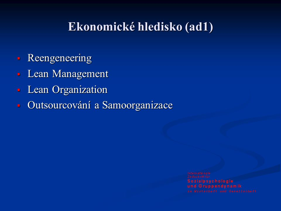 Ekonomické hledisko (ad1)  Reengeneering  Lean Management  Lean Organization  Outsourcování a Samoorganizace