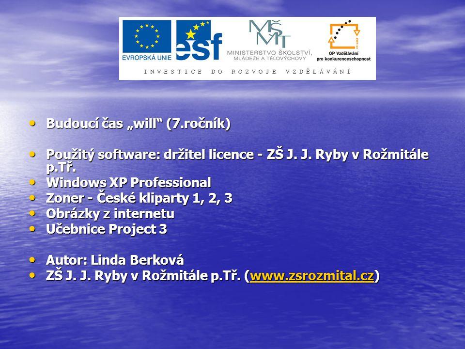"""Budoucí čas """"will"""" (7.ročník) Budoucí čas """"will"""" (7.ročník) Použitý software: držitel licence - ZŠ J. J. Ryby v Rožmitále p.Tř. Použitý software: drži"""