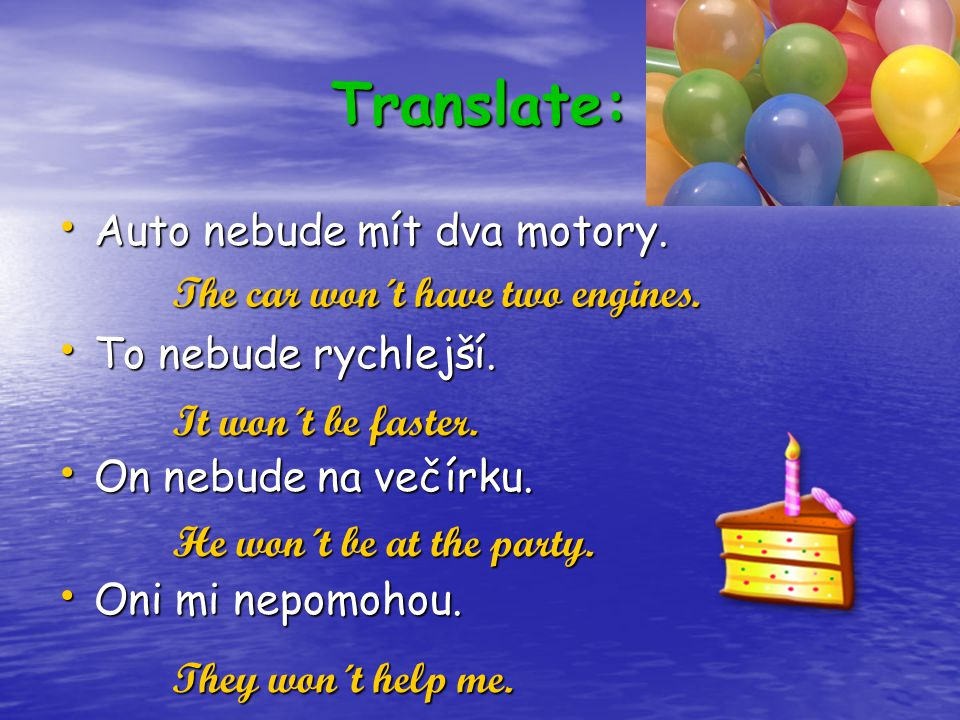 Translate: Auto nebude mít dva motory. Auto nebude mít dva motory.