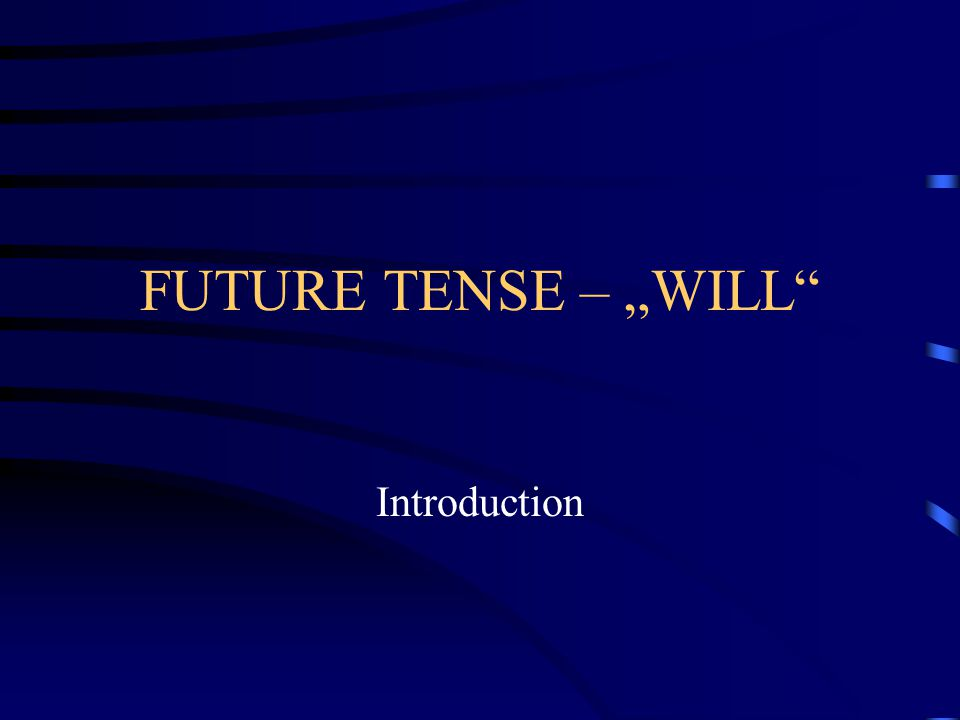 "FUTURE TENSE – ""WILL Introduction"
