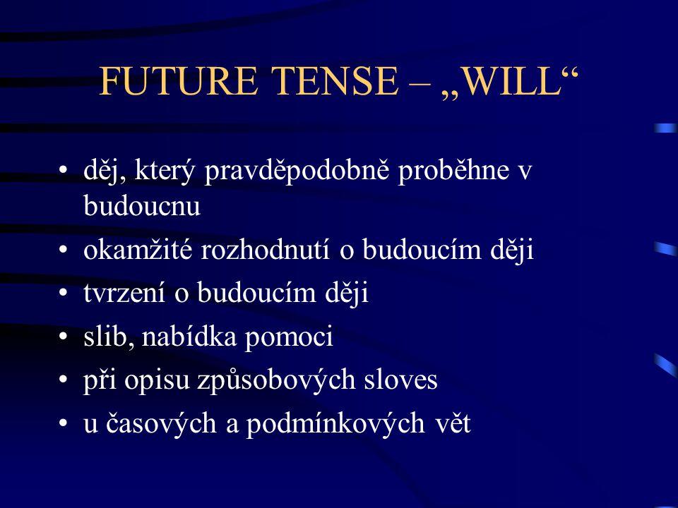 """FUTURE TENSE – """"WILL Kladné věty podmět + WILL + sloveso +..."""