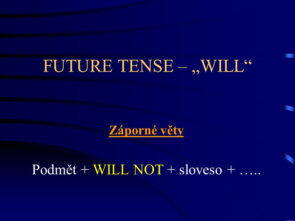 """FUTURE TENSE – """"WILL Záporné věty Podmět + WILL NOT + sloveso + ….."""