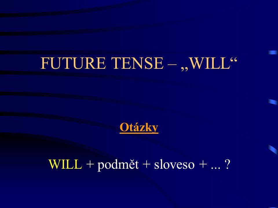 """FUTURE TENSE – """"WILL Otázky WILL + podmět + sloveso +..."""