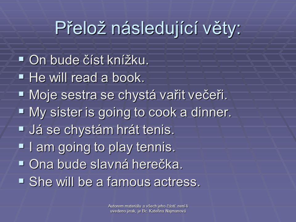 Autorem materiálu a všech jeho částí, není-li uvedeno jinak, je Bc. Kateřina Najmanová Přelož následující věty:  On bude číst knížku.  He will read