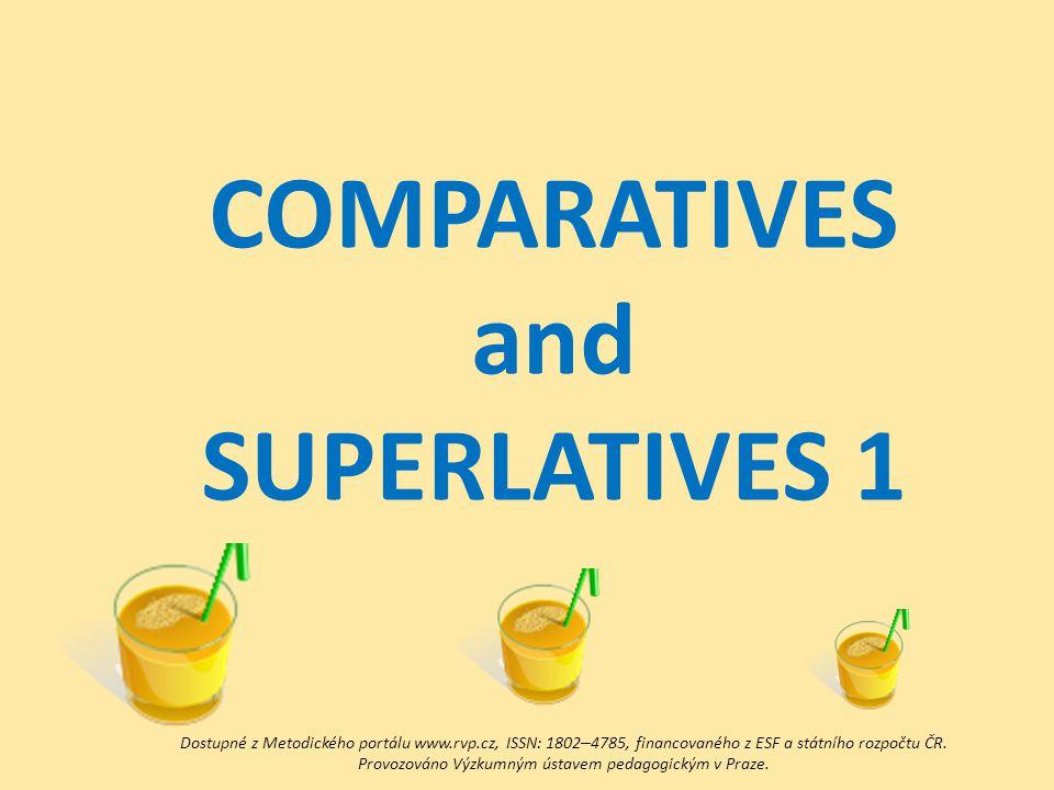 COMPARATIVES and SUPERLATIVES 1 Dostupné z Metodického portálu www.rvp.cz, ISSN: 1802 – 4785, financovaného z ESF a státního rozpočtu ČR.