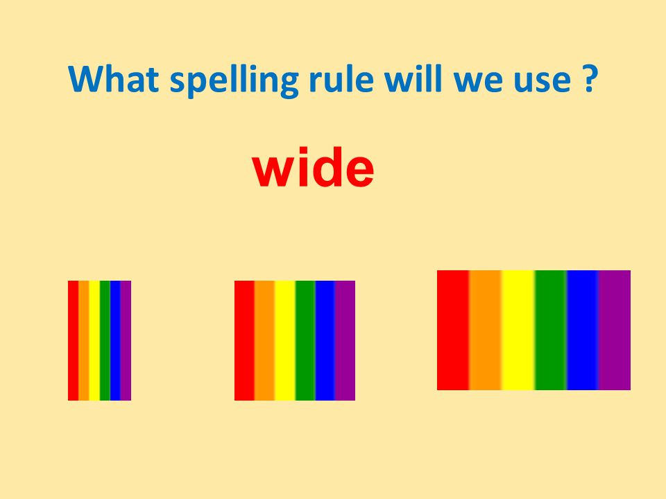 What spelling rule will we use wide