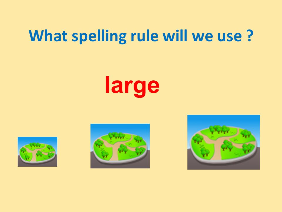 What spelling rule will we use large