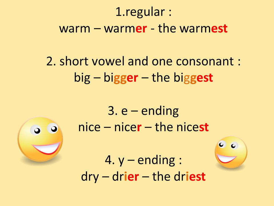 1.regular : warm – warmer - the warmest 2.