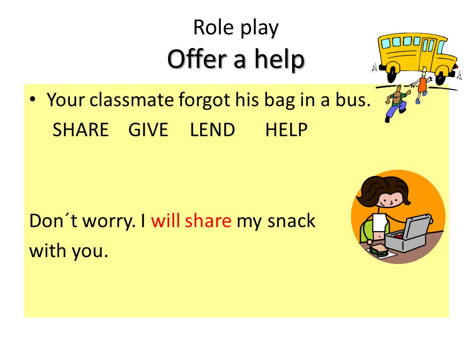 Your classmate forgot his bag in a bus.SHARE GIVE LENDHELP It´s OK.
