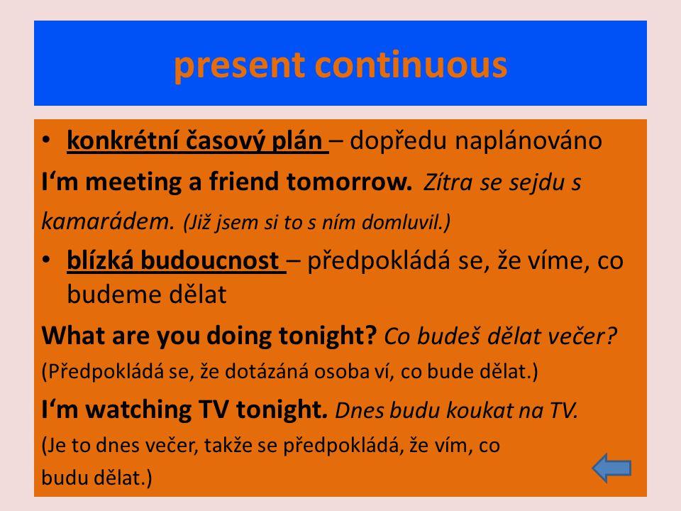 present continuous konkrétní časový plán – dopředu naplánováno I'm meeting a friend tomorrow.