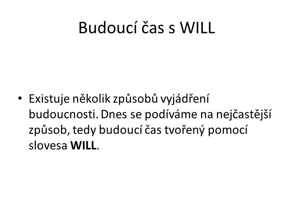 Budoucí čas s WILL Existuje několik způsobů vyjádření budoucnosti.