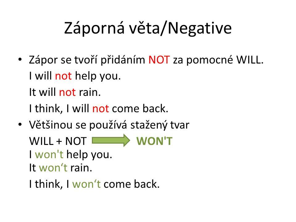 Záporná věta/Negative Zápor se tvoří přidáním NOT za pomocné WILL.