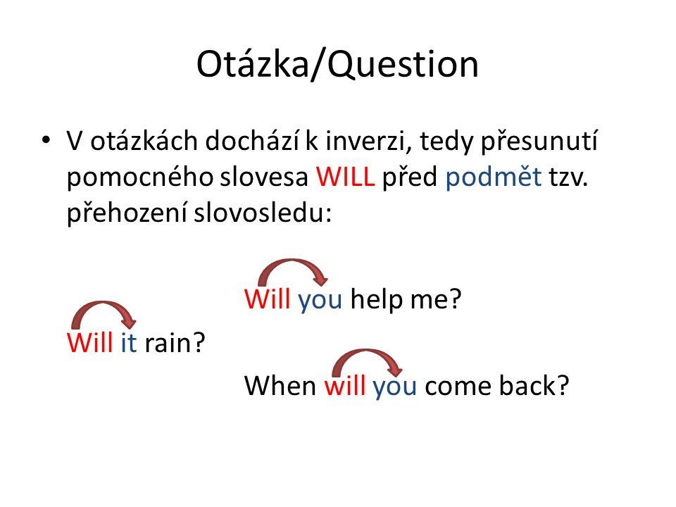 Otázka/Question V otázkách dochází k inverzi, tedy přesunutí pomocného slovesa WILL před podmět tzv.