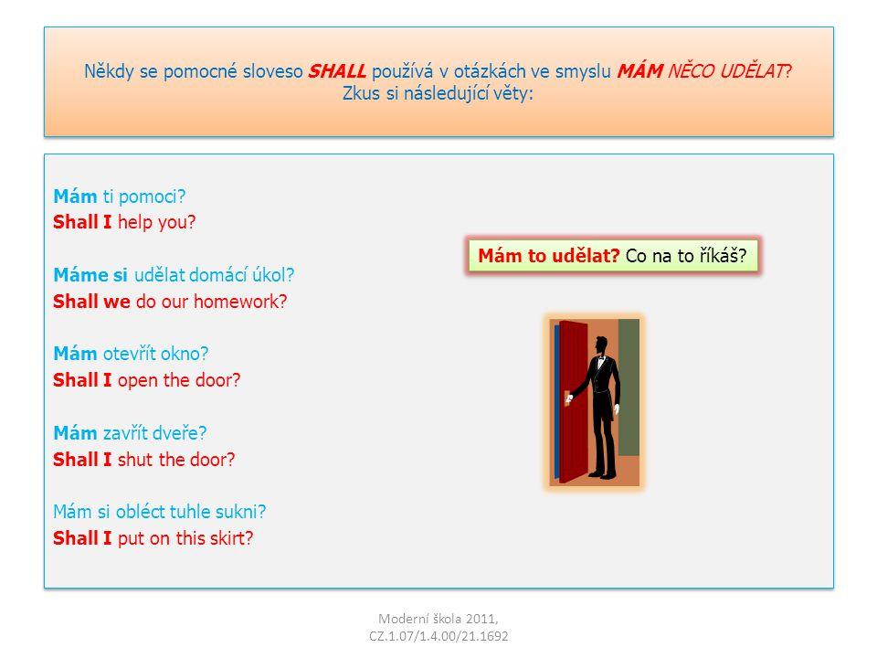 Zkus přepsat věty s použitím SHALL. I will go to the cinema tonight.