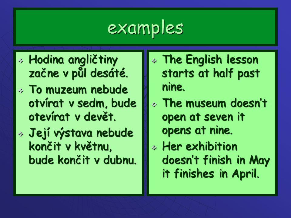 examples  Hodina angličtiny začne v půl desáté.