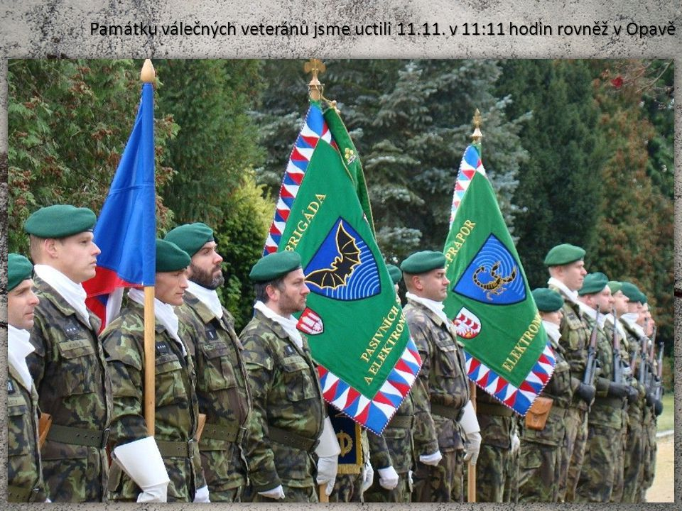 Památku válečných veteránů jsme uctili 11.11. v 11:11 hodin rovněž v Opavě