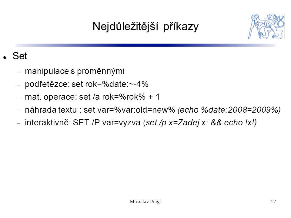 Nejdůležitější příkazy 17 Set  manipulace s proměnnými  podřetězce: set rok=%date:~-4%  mat.