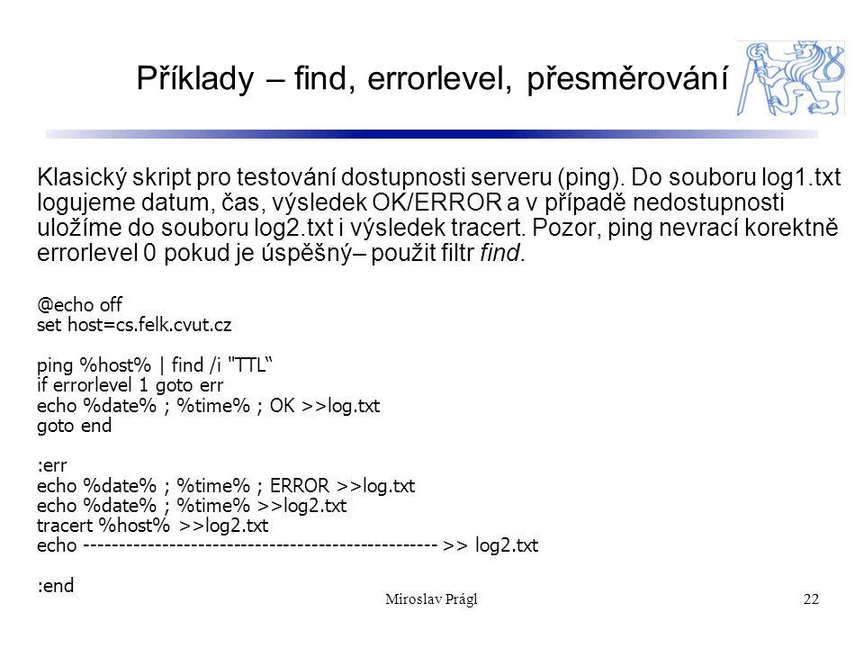 Příklady – find, errorlevel, přesměrování 22 Klasický skript pro testování dostupnosti serveru (ping).