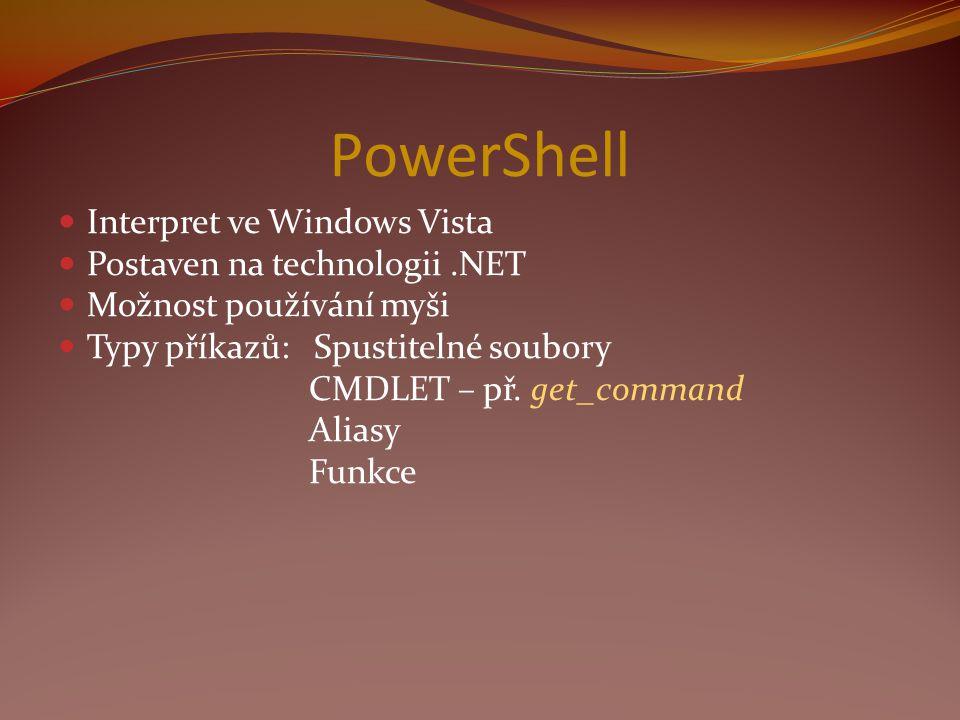 PowerShell Interpret ve Windows Vista Postaven na technologii.NET Možnost používání myši Typy příkazů: Spustitelné soubory CMDLET – př.