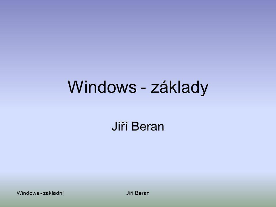 Windows - základníJiří Beran Windows - základy Jiří Beran