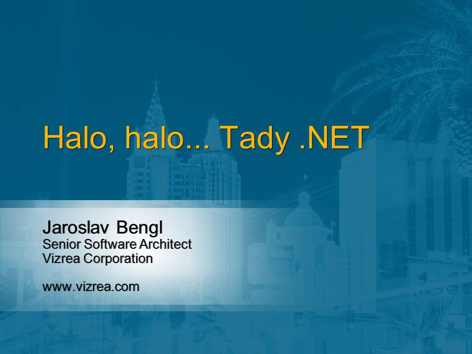 Jaroslav Bengl Senior Software Architect Vizrea Corporation   Jaroslav Bengl Senior Software Architect Vizrea Corporation   Halo, halo...