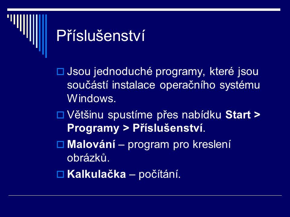 Příslušenství  Jsou jednoduché programy, které jsou součástí instalace operačního systému Windows.  Většinu spustíme přes nabídku Start > Programy >