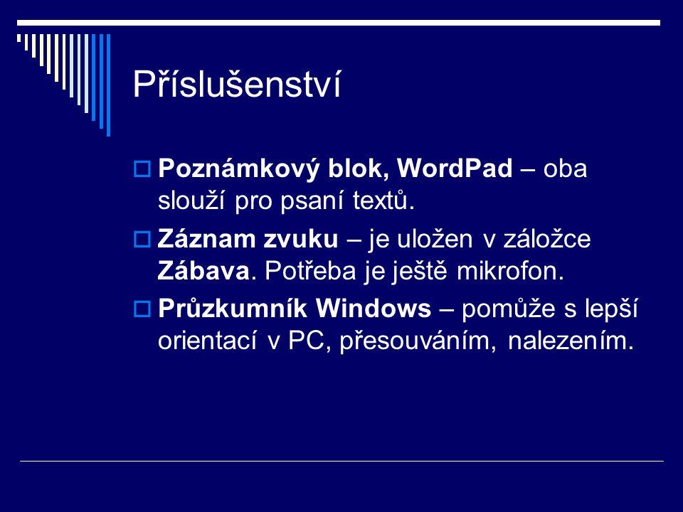 Příslušenství  Poznámkový blok, WordPad – oba slouží pro psaní textů.  Záznam zvuku – je uložen v záložce Zábava. Potřeba je ještě mikrofon.  Průzk