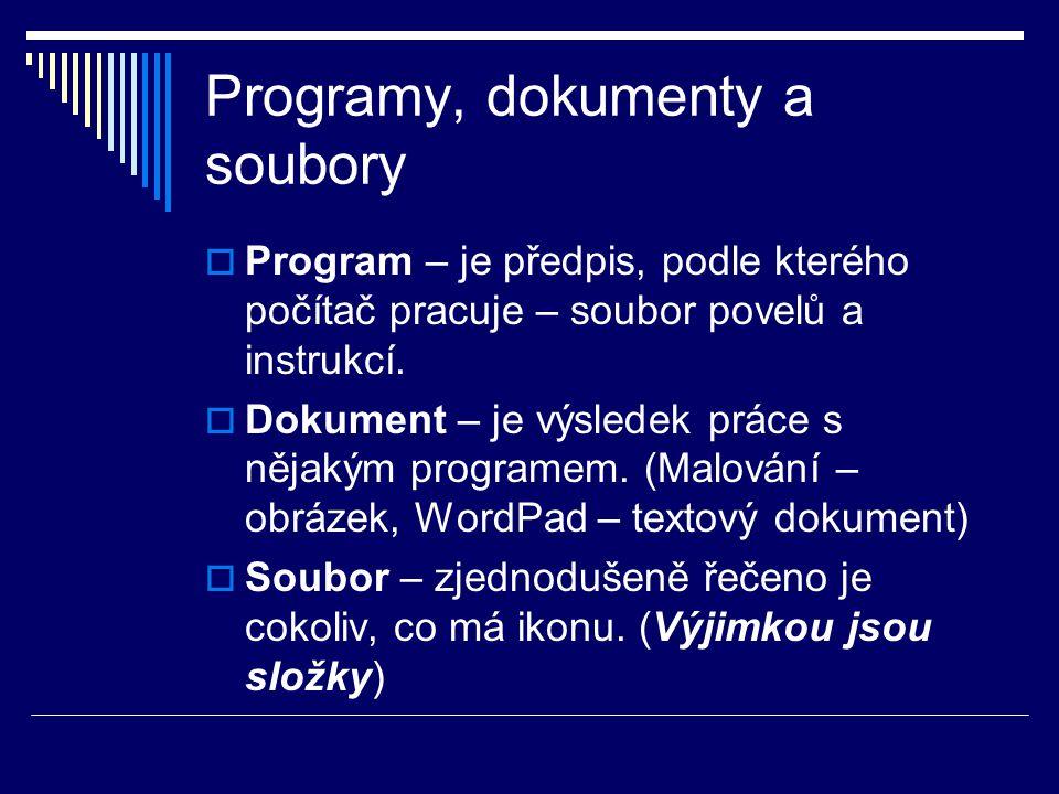 Programy, dokumenty a soubory  Program – je předpis, podle kterého počítač pracuje – soubor povelů a instrukcí.  Dokument – je výsledek práce s něja