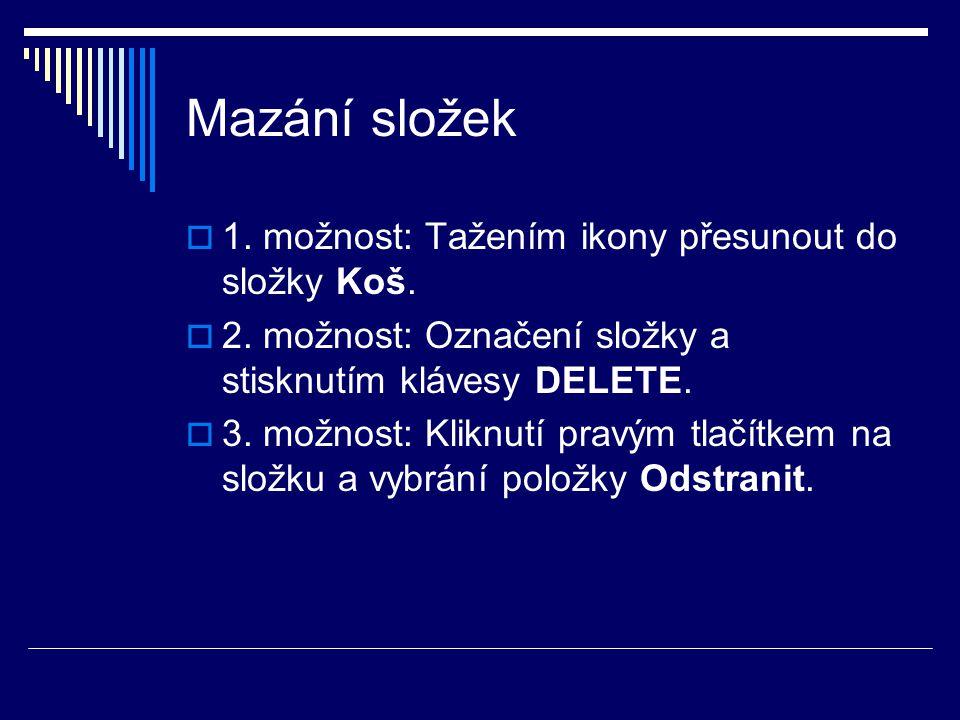 Mazání složek  1. možnost: Tažením ikony přesunout do složky Koš.  2. možnost: Označení složky a stisknutím klávesy DELETE.  3. možnost: Kliknutí p
