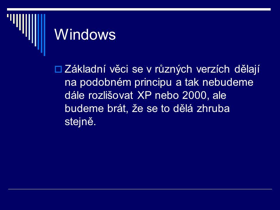 Windows  Základní věci se v různých verzích dělají na podobném principu a tak nebudeme dále rozlišovat XP nebo 2000, ale budeme brát, že se to dělá z