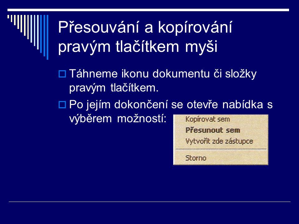 Přesouvání a kopírování pravým tlačítkem myši  Táhneme ikonu dokumentu či složky pravým tlačítkem.