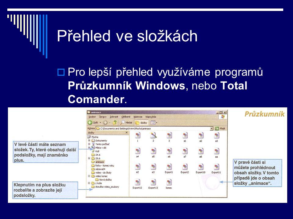 Přehled ve složkách  Pro lepší přehled využíváme programů Průzkumník Windows, nebo Total Comander.