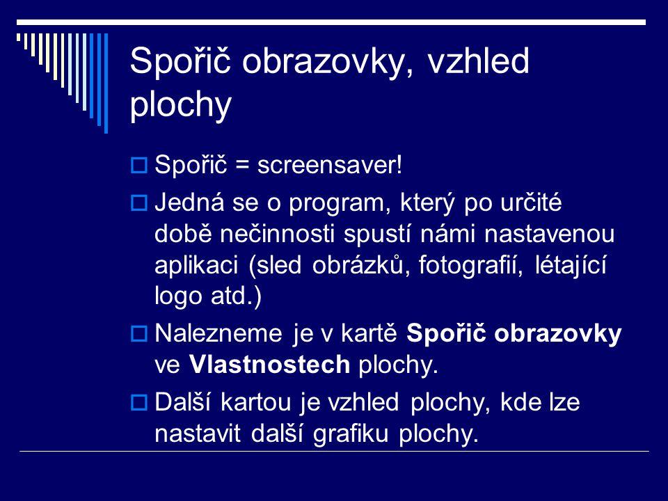 Spořič obrazovky, vzhled plochy  Spořič = screensaver!  Jedná se o program, který po určité době nečinnosti spustí námi nastavenou aplikaci (sled ob