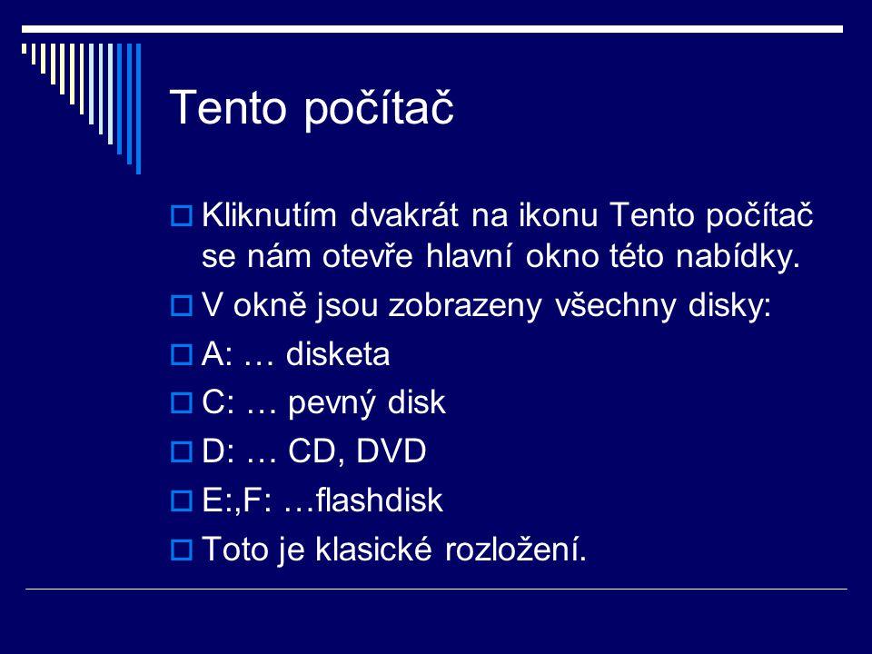 Tento počítač  Kliknutím dvakrát na ikonu Tento počítač se nám otevře hlavní okno této nabídky.  V okně jsou zobrazeny všechny disky:  A: … disketa