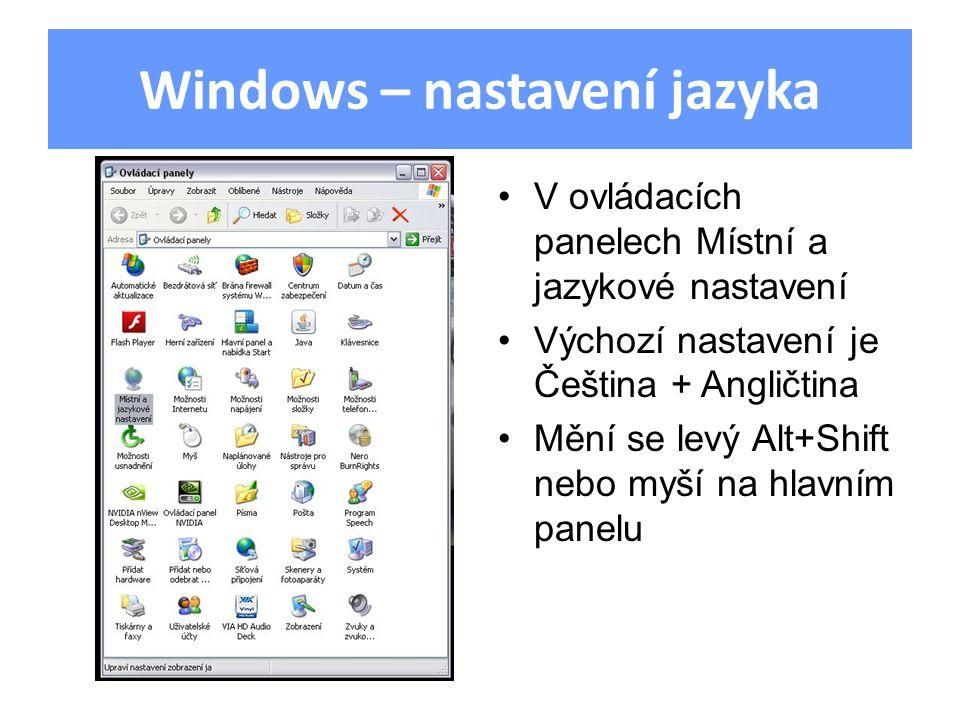 Windows – nastavení jazyka V ovládacích panelech Místní a jazykové nastavení Výchozí nastavení je Čeština + Angličtina Mění se levý Alt+Shift nebo myš