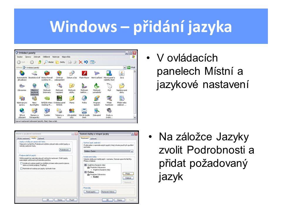 Windows – přidání jazyka V ovládacích panelech Místní a jazykové nastavení Na záložce Jazyky zvolit Podrobnosti a přidat požadovaný jazyk