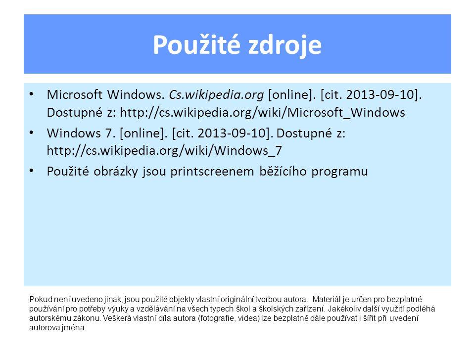 Použité zdroje Microsoft Windows. Cs.wikipedia.org [online]. [cit. 2013-09-10]. Dostupné z: http://cs.wikipedia.org/wiki/Microsoft_Windows Windows 7.